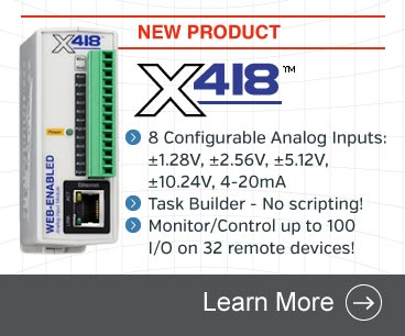 Announcing the X-418 Web-Enabled, Multi-Function 8 Analog Input Module with 8 configurable analog inputs task builder, user permissions, control up to 100 local and remote I/O, and more.